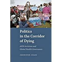 Politics in the Corridor of Dying: AIDS Activism and Global Health Governance