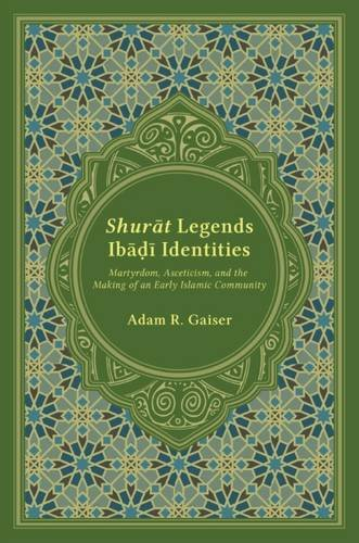 Shurat Legends, Ibadi Identities: Martyrdom, Asceticism, and the Making of an Early Islamic Community (Studies in Comparative Religion)