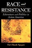 Race and Resistance: Literature and Politics in Asian America (Race and American Culture)
