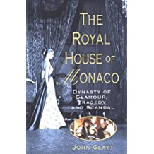 The Royal House of Monaco: Dynasty of Glamour, Tragedy and Scandal