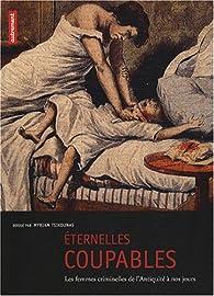 Eternelles coupables : Les femmes criminelles de l'Antiquité à nos jours par Bertrand Tillier