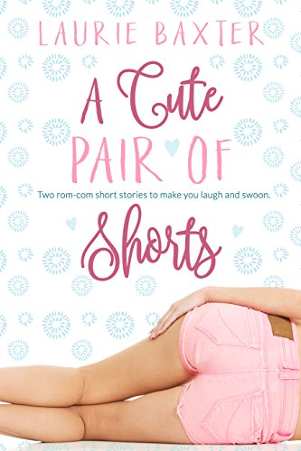 A Cute Pair of Shorts: Two Stories by Laurie Baxter