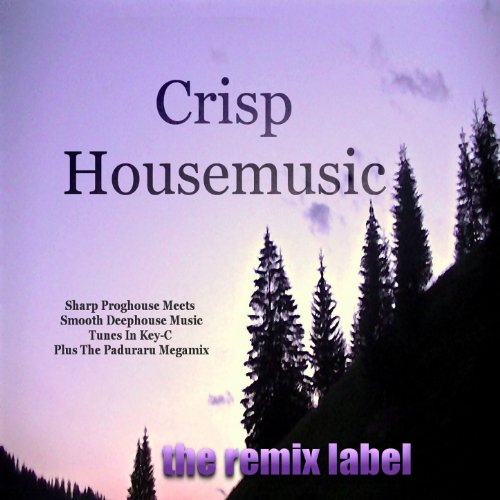 Crisp Housemusic (Sharp Proghouse Meets Smooth Deephouse Music Tunes In Key-C and the Paduraru Megamix (Crisp Sharp)