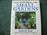 Creative Ideas for Small Gardens, Anthony Paul, 0004129059
