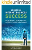 40 Rules for Internet Business Success: Escape the 9 to 5, Do Work You Love, Build a Profitable Online Business and Make Money Online