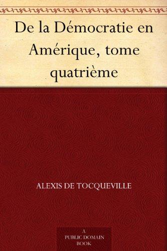 Alexis de Tocqueville - De la Démocratie en Amérique, tome quatrième (French Edition)