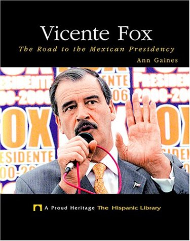 Vicente Fox: The Road to the Mexican Presidency (Proud Heritage: The Hispanic Library)