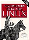 Administration réseau sous Linux par Kirch