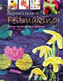 Beginner's Guide to Feltmaking, Jane Bateman and Shirley Ascher, 1844480046