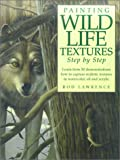 Painting Wildlife Textures Step by Step, Rod Lawrence, 1581801777