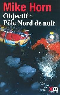 Objectif : Pôle Nord de nuit : récit, Horn, Mike