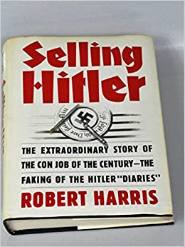 Selling Hitler: The Extraordinary Story of the Con Job of the Century--The Faking of the Hitler