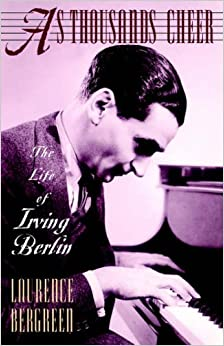 As Thousands Cheer: The Life Of Irving Berlin: Biography of Irving Berlin