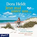 Jetzt mal unter uns.: Das Geheimnis schwarzer Strickjacken und andere ganz wichtige Erkenntnisse Hörbuch von Dora Heldt Gesprochen von: Dora Heldt