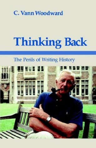 Thinking Back: The Perils of Writing History (Walter Lynwood Fleming Lectures in Southern History)