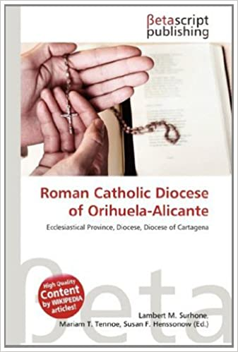 Roman Catholic Diocese of Orihuela-Alicante: Amazon.es: Lambert M Surhone, Mariam T Tennoe, Susan F Henssonow: Libros en idiomas extranjeros