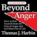 Beyond Anger: A Guide for Men: How to Free Yourself from the Grip of Anger Audiobook by Thomas J. Harbin Narrated by Erik Synnesvetd