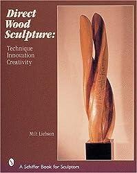 Direct Wood Sculpture: Technique - Innovation - Creativity