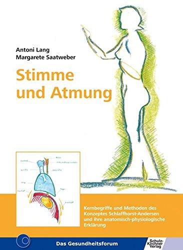 Stimme und Atmung: Kernbegriffe und Methoden des Konzeptes Schlaffhorst-Andersen und ihre anatomisch-physiologische Erklärung