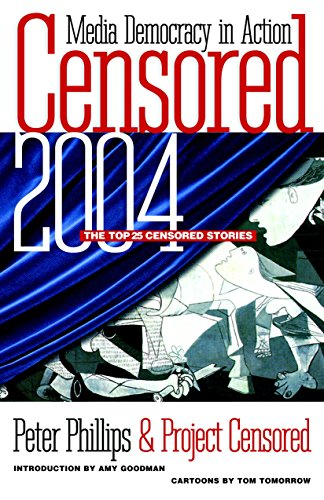 Censored 2004: The Top 25 Censored Stories (Censored: The News That Didn't Make the News -- The Year's Top 25 Censored S
