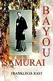 Bayou Samurai, Franklin D. Rast, 1410744736
