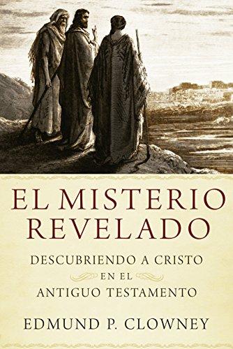 El Misterio Relevado: Descubriendo a Cristo en el Antiguo Testamento (Spanish Edition) [Edmund P. Clowney] (Tapa Blanda)