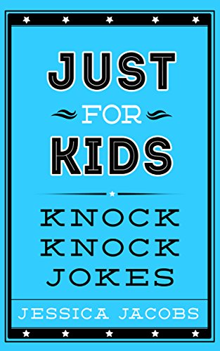 Just for Kids Knock Knock Jokes: Knock Knock Jokes for Kids. A Clean Kids Jokes Book for Ages 5-9