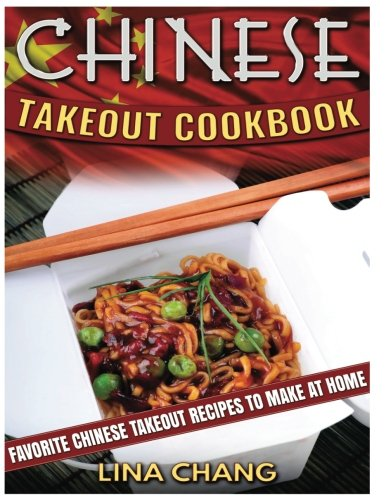 Chinese Takeout Cookbook ***Large Print Edition***: Favorite Chinese Takeout Recipes to Make at Home (Volume 1)
