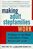 Making Adult Stepfamilies Work, Jean Lipman-Blumen and Grace Gabe, 0312342713