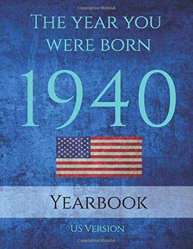 The Year You Were Born 1940: 1940 yearbook USA: 90 page A4 Book full of interesting facts, information and trivia Sapphire Publishing