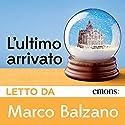 L'ultimo arrivato Hörbuch von Marco Balzano Gesprochen von: Marco Balzano