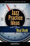 Jazz Practice Ideas with Your Real Book: For Beginner & Intermediate Jazz Musicians (Jazz & Improvisation Series)