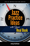 Jazz Practice Ideas with Your Real Book: For Beginner & Intermediate Jazz Musicians (Jazz & Improvisation Series)