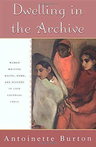 Indian Dwelling (Dwelling in the Archive: Women Writing House, Home, and History in Late Colonial India)