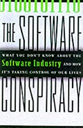 The Software Conspiracy: Why Companies Put Out Faulty Software, How They Can Hurt You and What You Can Do About It