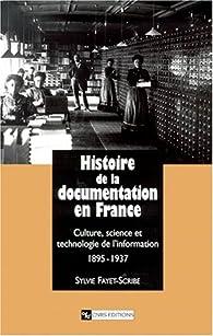Histoire de la documentation en France : Culture, science et technologie de l'information, 1895-1937 par Sylvie Fayet-Scribe