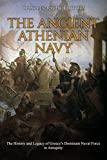 The Ancient Athenian Navy: The History and Legacy of Greece's Dominant Naval Force in Antiquity