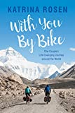 With You By Bike: One Couple s Life-Changing Journey Around the World