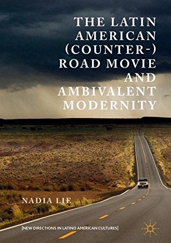 The Latin American (Counter-) Road Movie and Ambivalent Modernity (New Directions in Latino American Cultures)