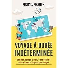 Voyage à Durée Indéterminée: Comment voyager 6 mois, 2 ans ou toute votre vie avec n'importe quel budget (French Edition)