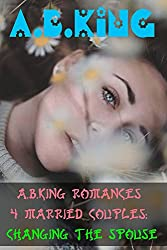 A.B.King Romances 4 Married Couples: Changing The Spouse