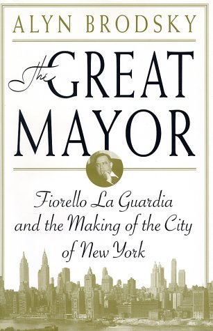 Read Online The Great Mayor: Fiorello La Guardia and the Making of the City of New York pdf