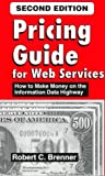 Pricing Guide for Web Services, Robert C. Brenner, 1930199031