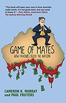 Game of Mates: How favours bleed the nation by [Murray, Cameron, Frijters, Paul]