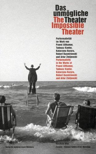 Download The Impossible Theater: Performativity in the Works of Pawel Althamer, Tadeusz Kantor, Katarzyna Kozyra, Robert Kusmirowski and Artur Zmijewski (English and German Edition) ebook