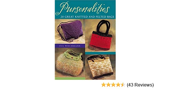 c61082030f6e Pursenalities: 20 Great Knitted and Felted Bags: Eva Wiechmann ...