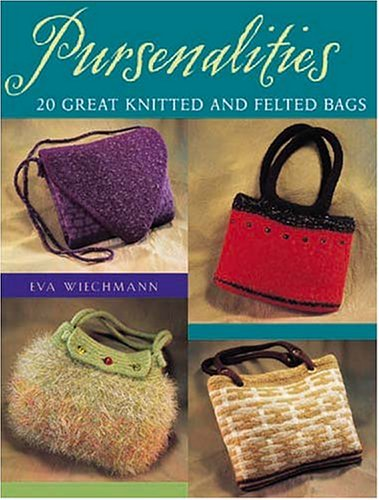 Pursenalities: 20 Great Knitted and Felted Bags Felted Crochet Purse