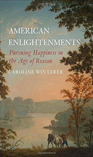 American Enlightenments: Pursuing Happiness in the Age of Reason (The Lewis Walpole Series in Eighteenth-Century Culture and History)