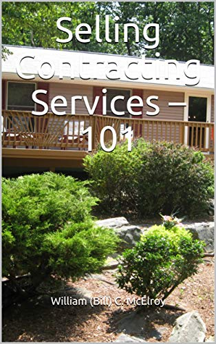 Selling Contracting Services â?? 101 by [McElroy, William (Bill) C. ]