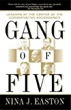 img - for Gang of Five: Leaders at the Center of the Conservative Ascendacy by Nina J. Easton (2002-04-09) book / textbook / text book